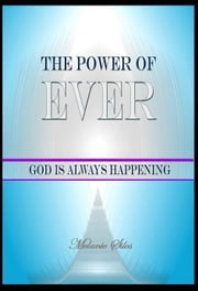The Power of Ever: God Is Always Happening ebook by Melanie Silos
