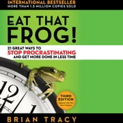 Eat That Frog! - 21 Great Ways to Stop Procrastinating and Get More Done in Less Time audiobook by Brian Tracy