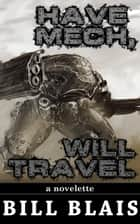 Have Mech, Will Travel ebook by Bill Blais