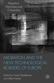 Migration and the New Technological Borders of Europe ebook by H. Dijstelbloem,A. Meijer
