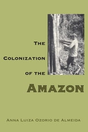 The Colonization of the Amazon ebook by Anna Luiza Ozorio de Almeida