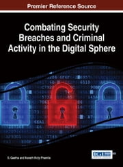 Combating Security Breaches and Criminal Activity in the Digital Sphere ebook by S. Geetha,Asnath Victy Phamila