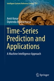 Time-Series Prediction and Applications - A Machine Intelligence Approach ebook by Amit Konar, Diptendu Bhattacharya