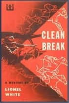 Clean Break ebook by Lionel White