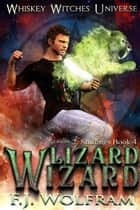 Lizard Wizard - Whiskey Witches Universe Season 2, #4 ebook by F.J. Wolfram