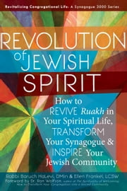 Revolution of Jewish Spirit - How to Revive Ruakh in Your Spiritual Life, Transform Your Synagogue & Inspire Your Jewish Community ebook by Rabbi Baruch HaLevi, Dmin,Ellen Frankel, LCSW,Dr. Ron Wolfson