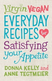 Virgin Vegan - Everyday Recipes for Satisfying Your Appetite ebook by Donna Kelly,Anne Tegtmeier