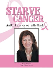 Starve Cancer and Cook Your Way to a Healthy Lifestyle ebook by Narges Dardarian