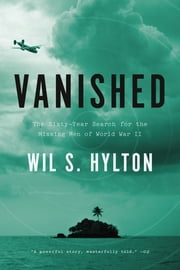 Vanished - The Sixty-Year Search for the Missing Men of World War II ebook by Wil S. Hylton