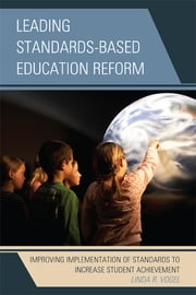 Leading Standards-Based Education Reform - Improving Implementation of Standards to Increase Student Achievement ebook by Linda R. Vogel