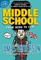 Middle School: From Hero to Zero ebook by James Patterson, Chris Tebbetts, Laura Park