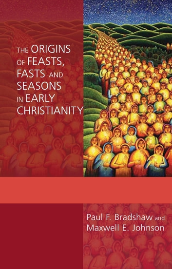Origins of Feasts, Fasts and Seasons, The ebook by Paul Bradshaw