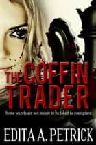 The Coffin Trader ebook by Edita A. Petrick