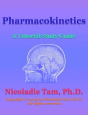 Pharmacokinetics: A Tutorial Study Guide ebook by Nicoladie Tam, Ph.D.