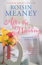 After the Wedding: What happens after you say 'I do'? ebook by Roisin Meaney