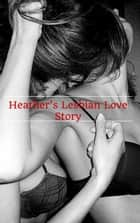 Heather's Lesbian Love Story eBook by Joshua Dias