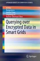 Querying over Encrypted Data in Smart Grids ebook by Mi Wen, Rongxing Lu, Xiaohui Liang,...