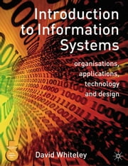 Introduction to Information Systems - Organisations, Applications, Technology, and Design ebook by Kobo.Web.Store.Products.Fields.ContributorFieldViewModel