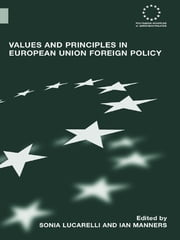 Values and Principles in European Union Foreign Policy ebook by Sonia Lucarelli,Ian Manners