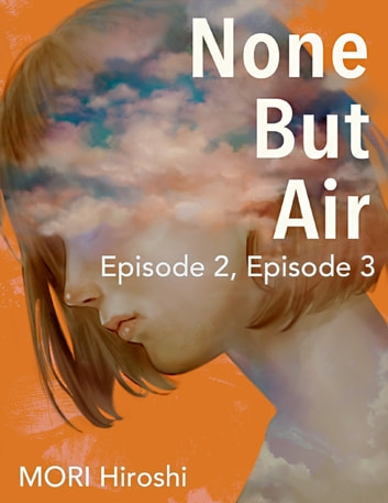 None But Air: Episode 2, Episode 3 ebook by MORI Hiroshi