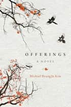 Offerings - A Novel ebook by Michael ByungJu Kim