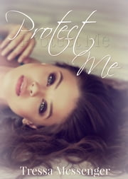 Protect Me ebook by Tressa Messenger