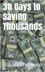 30 Days to Saving Thousands ebook by Alizabeth Swain