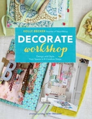 Decorate Workshop - Design and Style Your Space in 8 Creative Steps ebook by Holly Becker,Debi Treloar