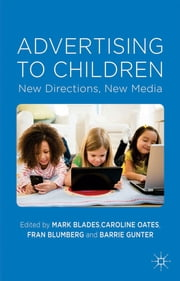 Advertising to Children - New Directions, New Media ebook by Mark Blades,Caroline Oates,Fran Blumberg,Barrie Gunter