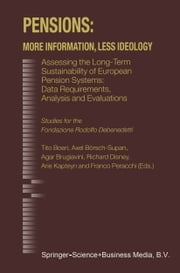 Pensions: More Information, Less Ideology - Assessing the Long-Term Sustainability of European Pension Systems: Data Requirements, Analysis and Evaluations ebook by Tito Boeri,Axel Börsch-Supan,Agar Brugiavini,Richard Disney,Arie Kapteyn,Franco Peracchi