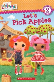 Scholastic Reader Level 2: Lalaloopsy: Let's Pick Apples! ebook by Jenne Simon,Prescott Hill