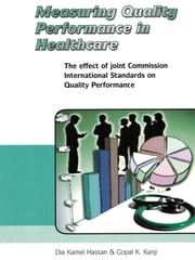 Measuring Quality Performance in Health Care - The Effect of Joint Commission International Standards on Quality Performance ebook by Dia Kamel Hassan,Gopal K. Kanji