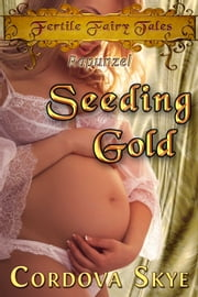 Seeding Gold - A Fertile Retelling of Rapunzel ebook by Cordova Skye