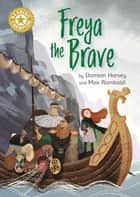 Freya the Brave - Independent Reading Gold 9 ebook by Damian Harvey, Max Rambaldi