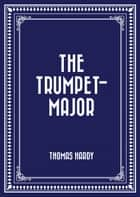 The Trumpet-Major ebook by Thomas Hardy