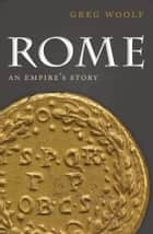 Rome - An Empire's Story ebook by Greg Woolf