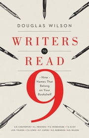 Writers to Read - Nine Names That Belong on Your Bookshelf ebook by Douglas Wilson