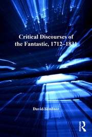 Critical Discourses of the Fantastic, 1712–1831 ebook by David Sandner