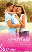 Following the Doctor's Orders (Mills & Boon Cherish) (Texas Rescue, Book 3) ebook by Caro Carson