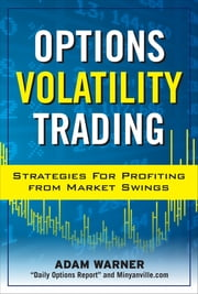 Options Volatility Trading: Strategies for Profiting from Market Swings ebook by Adam Warner