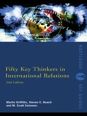 Fifty Key Thinkers in International Relations ebook by Martin Griffiths,Steven C. Roach,M. Scott Solomon