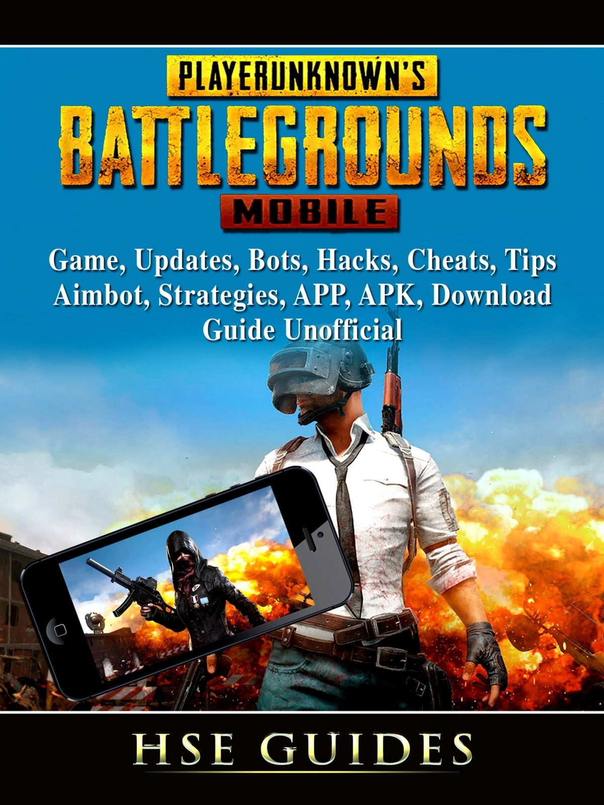 PUBG Mobile Game, Updates, Bots, Hacks, Cheats, Tips, Aimbot, Strategies,  APP, APK, Download, Guide Unofficial ebook by HSE Games - Rakuten Kobo