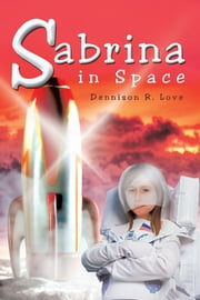 Sabrina in Space ebook by Dennison R. Love