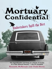 Mortuary Confidential: ebook by Harra, Todd; McKenzie, Ken