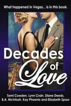 Decades of Love ebook by B A McIntosh, Diane Deeds, Kay Phoenix,...