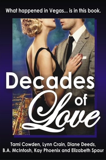 Decades of Love ebook by B A McIntosh,Diane Deeds,Kay Phoenix,Lynn Crain,Tami Cowden,Elizabeth Spaur