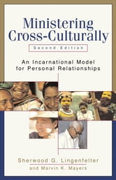 Ministering Cross-Culturally - An Incarnational Model for Personal Relationships ebook by Sherwood G. Lingenfelter,Marvin K. Mayers