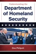 Understanding the Department of Homeland Security ebook by Don Philpott
