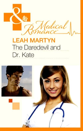 Daredevil and Dr Kate (Mills & Boon Medical) ebook by Leah Martyn