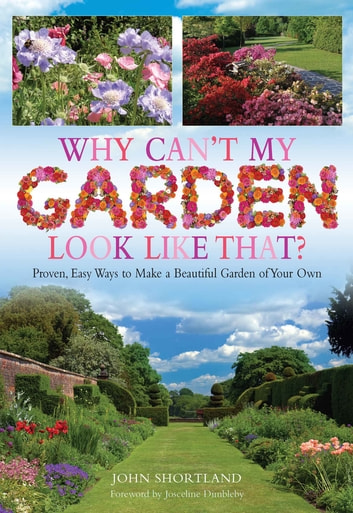 Why Can't My Garden Look Like That ? - Proven, Easy Ways To Make a Beautiful Garden ebook by John Shortland